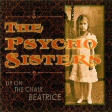 The Psycho Sisters - Up On The Chair Beatrice