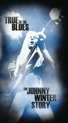 Johnny Winter - True to the Blues: The Johnny Winter Story