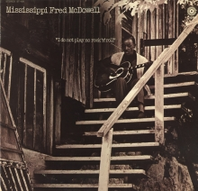 Mississippi Fred McDowell - I do not play no Rock ' N ' Roll