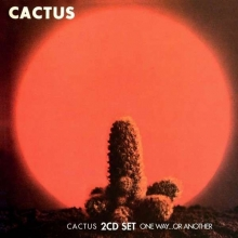 Cactus - Cactus / One Way...Or Another
