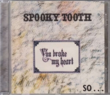 You Broke My Heart So...I Busted Your Jaw - de Spooky Tooth