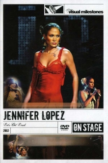 Jennifer Lopez - Lets Get Loud - On Stage 2003