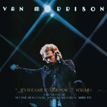 It's Too Late to Stop Now... Vol.I: Live In Concert 1973 - de Van Morrison