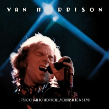 Van Morrison - It's Too Late to Stop Now ... Volumes II, III, IV & DVD