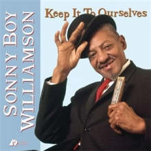 Sonny Boy Williamson (alias Rice Miller) - Keep It To Ourselves