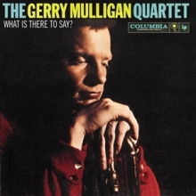 Gerry Mulligan - What is there to say?