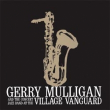 Gerry Mulligan & Concert Jazz Band at the Village Vanguard - de Gerry Mulligan
