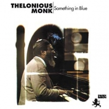 Thelonious Monk - Something In Blue - Limited Edition