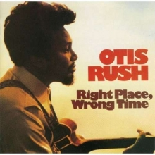Otis Rush - Right Place, Wrong Time - Limited Edition