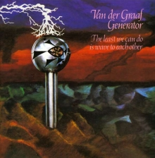 The Least We Can Do Is Wave To Each Other - de Van Der Graaf Generator