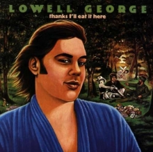 George Lowell - (Little Feat) - Thanks I'll Eat It Here