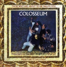 Colosseum - Those Who Are Aboute To Die Salute You