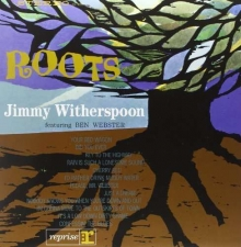 Jimmy Witherspoon - Roots (With Ben Webster)