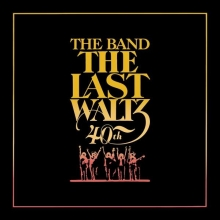 The Band - The Last Waltz (40th Anniversary Deluxe Edition)