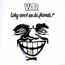 War (without Eric Burdon) -  Why Can't We Be Friends?