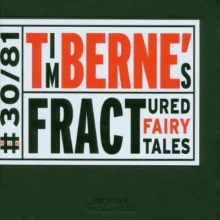 Tim Berne - Fractured Fairy Tales