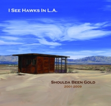 I See Hawks In L.A. - Shoulda Been Gold
