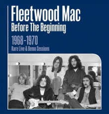 Fleetwood Mac - Fleetwood Mac: Before The Beginning: 1968 - 1970 Rare Live & Demo Sessions