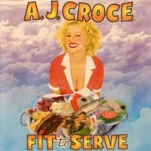 A.J.Croce - Fit To Serve