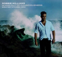 Robbie Williams - In & Out Of Consciousness: Greatest Hits 1990 - 2010