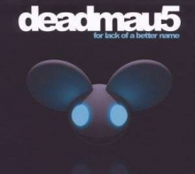 For Lack Of A Better Name - de Deadmau5