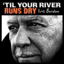 Eric Burdon - 'Til Your River Runs Dry