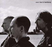 Esbjörn Svensson Trio: Live In Hamburg 2006 - de E. S.T.