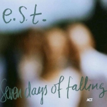 E. S.T. - Esbjörn Svensson Trio: Seven Days Of Falling