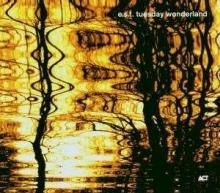 Esbjörn Svensson Trio: Tuesday Wonderland - de E. S.T.