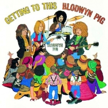 Blodwyn Pig - Getting To This