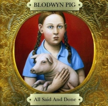 Blodwyn Pig - All Said And Done