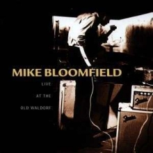 Mike Bloomfield - Live At The Old Waldorf