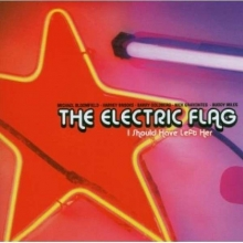 I Should Have Left Her - de Electric Flag
