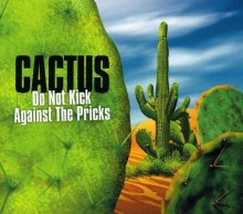 Cactus - Do Not Kick Against The Pricks