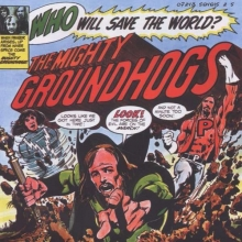 Who Will Save The World - de Groundhogs