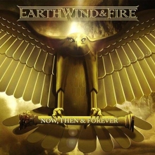 Now, Then & Forever - de Earth, Wind & Fire