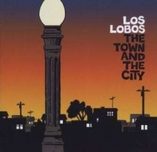 Los Lobos - The Town And The City