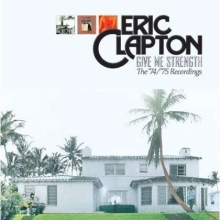 Eric Clapton - Give Me Strength: The '74 / '75 Sessions