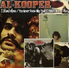 Al Kooper - I Stand Alone & You Never Know Who Your Friends Are....Plus