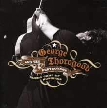 George Thorogood - Taking Care Of Business