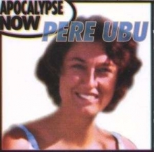 Apocalypse Now - de Pere Ubu