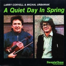 Larry Coryell & Michal Urbaniak: A Quiet Day In Spring - de Larry Coryell