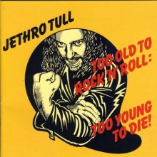 Too Old To Rock & Roll: Too Young To Die - de Jethro Tull