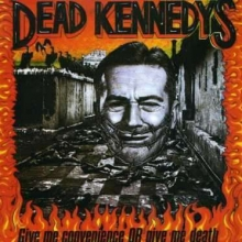 Give Me Convenience Or Give Me Death - de Dead Kennedys