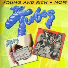 Tubes - Young & Rich / Now