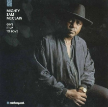 Mighty Sam McClain - Give It Up To Love