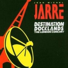 Destination Docklands - The London Concert - de Jean Michel Jarre