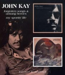 John Kay (ex-Steppenwolf) - Forgotten Songs & Unsung Heroes / My Sportin' Life