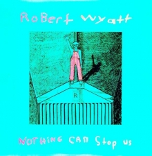Nothing Can Stop... - de Robert Wyatt