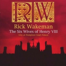 Rick Wakeman - The Six Wives Of Henry VIII: Live At Hampton Court Palace